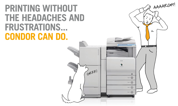 Printing without the headaches and frustrations... Condor Can Do.