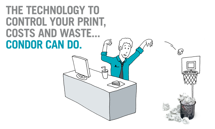 The technology to control your print, costs and waste... Condor can do.