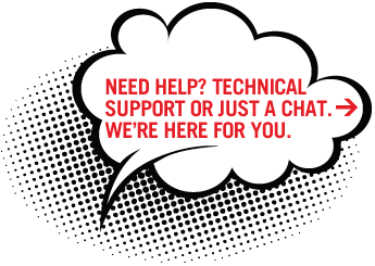 Need Help? Technical Support or just a chat. We're here for you.